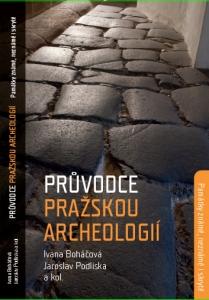Průvodce archeologií Prahy. Památky známé, neznámé i skryté
