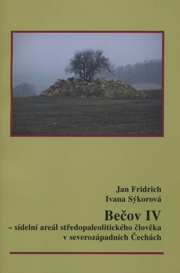 Bečov IV : sídelní areál středopaleolitického člověka v severozápadních Čechách