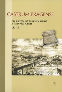 Castrum Pragense 7/2 – Pohřbívání na Pražském hradě a jeho předpolích. Díl I.2