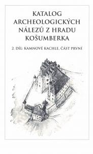 Katalog archeologických nálezů z hradu Košumberka. 2. díl: kamnové kachle, část první