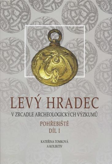 Levý Hradec v zrcadle archeologických výzkumů. Pohřebiště Díl I.