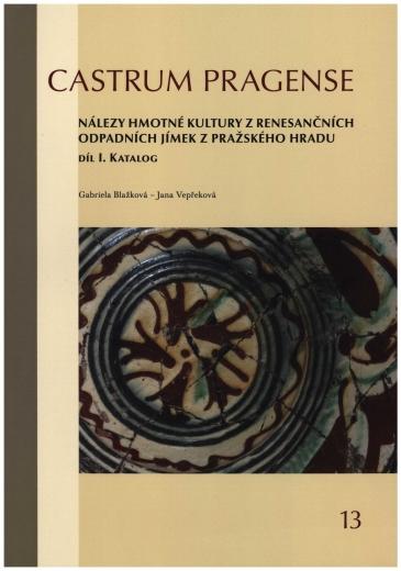 Nálezy hmotné kultury z renesančních odpadních jímek z Pražského hradu. Díl I. Katalog