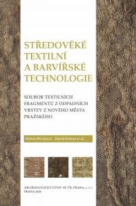 Středověké textilní a barvířské technologie. Soubor textilních fragmentů z odpadních vrstev z Nového Města pražského