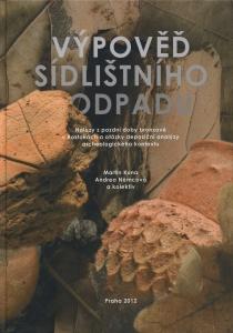 Výpověď sídlištního odpadu. Nálezy z pozdní doby bronzové v Roztokách a otázky depoziční analýzy archeologického kontextu