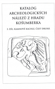 Katalog archeologických nálezů z hradu Košumberka = Katalog der archäologischen Funde von der Burg Košumberk. 3. díl, část druhá = 3. Teil, 2, Kamnové kachle = Die Ofenkacheln