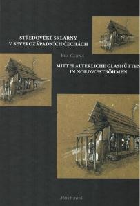 Středověké sklárny v severozápadních Čechách : přínos archeologie k dějinám českého sklářství = Mittelalterliche Glashütten in Nordwestböhmen : Beitrag der Archäologie zur Geschichte des böhmischen Glashüttenwesens